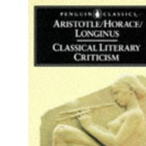 Classical Literary Criticism: Aristotle - On the Art of Poetry / Horace - On the Art of Poetry / Longinus - On the Sublime (Penguin Classics)