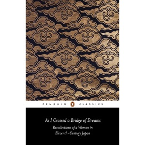 As I Crossed a Bridge of Dreams: Recollections of a Woman in Eleventh-century Japan (Classics)