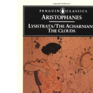 Aristophanes: Lysistrata /The Acharnians/The Clouds
