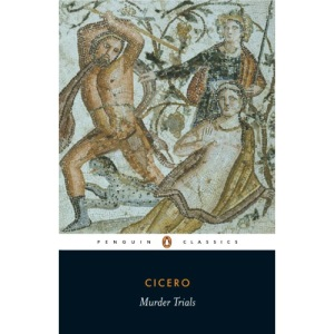 Murder Trials: 'In Defence of Sextus Roscius of America', 'In Defence of Aulus Cluentius Habitu', etc (Penguin Classics)