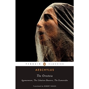The Oresteia (Agamemnon, The Libation Bearers, The Eumenides) Classics S.