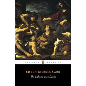 The Sickness Unto Death: A Christian Psychological Exposition of Edification and Awakening by Anti-Climacus (Classics)