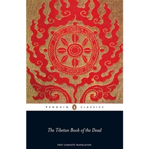 The Tibetan Book of the Dead: First Complete Translation: The Great Liberation by Hearing in the Intermediate States (Penguin Classics)
