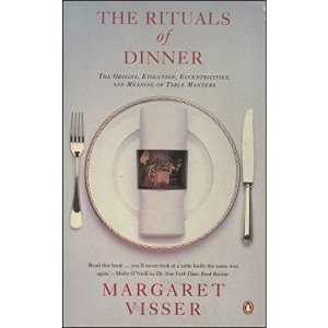 The Rituals of Dinner: The Origins, Evolution, Eccentricities And Meaning of Table Manners: The Origins, Evolution, Eccentricities and the Meaning of Table Manners (Penguin Cookery Library)