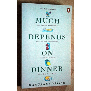 Much Depends on Dinner: The Extraordinary History and Mythology, Allure and Obsessions, Perils and Taboos of an Ordinary Meal (Penguin Cookery Library)