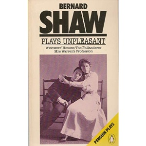 Plays Unpleasant: Widowers' Houses; The Philanderer, and, Mrs Warren's Profession