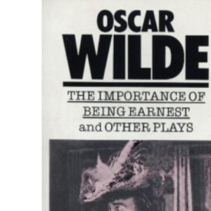 The Importance of Being Earnest and Other PlaysLady Windermere's Fan, Salome, A Woman of No Importance, An Ideal Husband, The Importance of Being Earnest