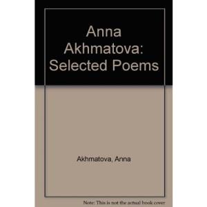 Anna Akhmatova: Selected Poems