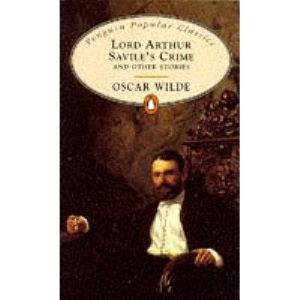 Lord Arthur Savile's Crime and other Stories (Penguin Popular Classics) Complete and Unabridged