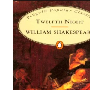 Twelfth Night: Or,what You Will (Penguin Popular Classics)