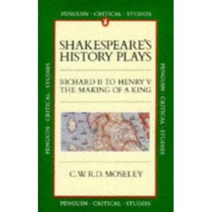 Shakespeare's History Plays: Richard II-Henry V (Critical Studies)