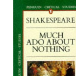 Shakespeare's Much Ado About Nothing (Critical Studies)