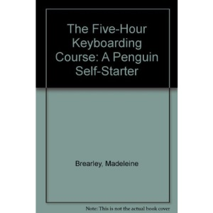 The Five-Hour Keyboarding Course: A Penguin Self-Starter