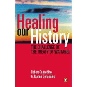 Healing Our History: The Treaty of Waitangi and Our National Identity - a Book for Pakeha