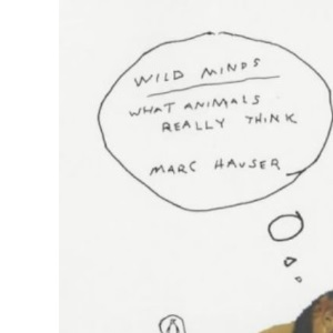 Wild Minds: What Animals Really Think (Penguin Press Science)