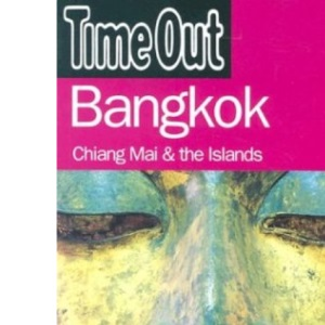 Time Out Guide to Bangkok: Chiang Mai and the Islands (Time Out Guides)