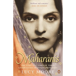 Maharanis: The Lives and Times of Three Generations of Indian Princesses