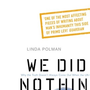 We Did Nothing: Why the truth doesn't always come out when the UN goes in