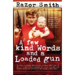 A Few Kind Words and a Loaded Gun: The Autobiography of a Career Criminal