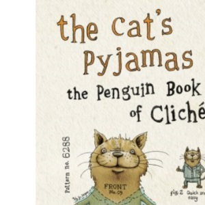 The Cat's Pyjamas: The Penguin Book of Clichés: The Penguin Book of Cliches
