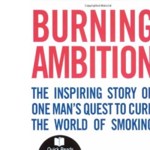Burning Ambition: The Inspiring Story of One Man's Quest to Cure the World of Smoking (Quick Reads)