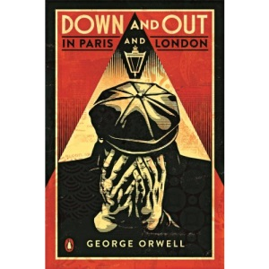 Down and Out in Paris and London (Penguin Essentials): The classic reimagined with cover art by Shepard Fairey (Penguin Essentials, 91)