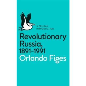 Revolutionary Russia, 1891-1991: A Pelican Introduction (Pelican Books)