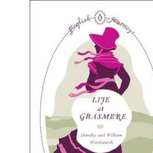 Life At Grasmere (English Journeys)
