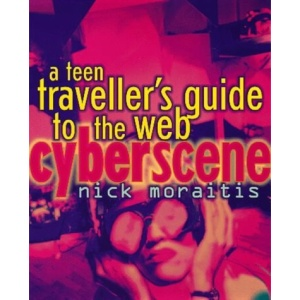 Cyberscene: A Teen Traveller's Guide to the Web
