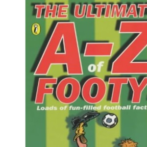 The Ultimate A-Z of Footy: Hundreds of Fun-Filled Football Facts! (Puffin jokes, games, puzzles)