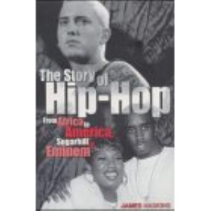 The Story of Hip Hop: From Africa to America, Sugarhill to Eminem