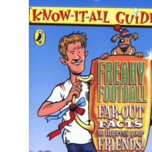 Freaky Football: Far-out Facts to Impress Your Friends! (Know-it-all Guides)