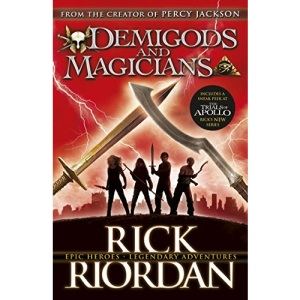 Demigods and Magicians: Three Stories from the World of Percy Jackson and the Kane Chronicles