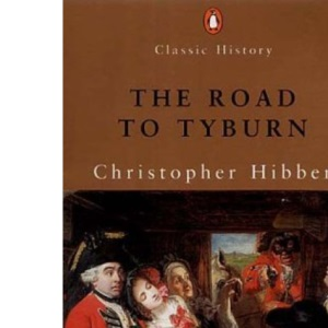 The Road to Tyburn: The Story of Jack Sheppard And the Eighteenth Century Underworld (Penguin Classic History S.)