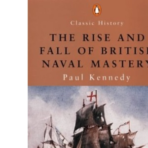 The Rise and Fall of British Naval Mastery (Penguin Classic History)