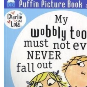 Charlie and Lola: My Wobbly Tooth Must Not Ever Never Fall Out: Puffin Picture Book and CD Set