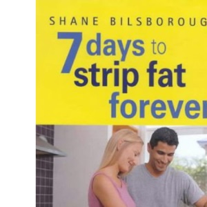 7 Days to Strip Fat Forever