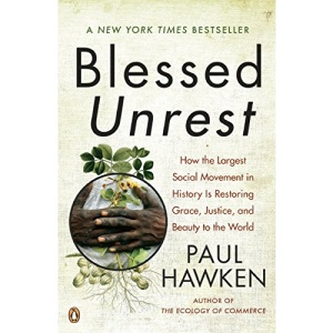 Blessed Unrest: How the Largest Social Movement in History Is Restoring Grace, Justice, and Beau: How the Largest Social Movement in History is Restoring Grace, Justice, and Beauty to the World