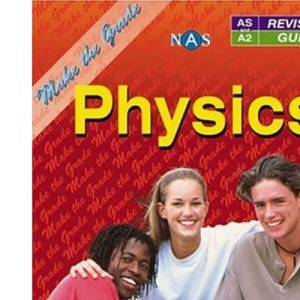 Make the Grade: AS and A2 Physics: As and A Level Physics (Nelson Advanced Science)