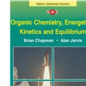 Organic Chemistry, Energetics, Kinetics and Equilibrium (Nelson Advanced Science: Chemistry)