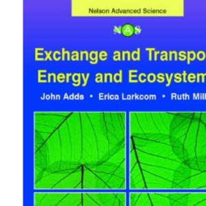 Nelson Advanced Science: Exchange and Transport, Energy and Ecosystems (Nelson Advanced Science: Biology)