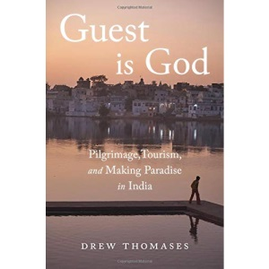 Guest is God: Pilgrimage, Tourism, and Making Paradise in India