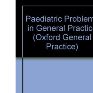 Paediatric Problems in General Practice (Oxford General Practice)
