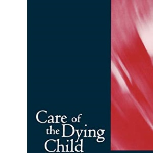 Care of the Dying Child (Oxford Medical Publications)