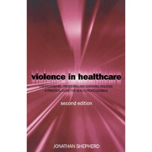 Violence in Health Care: Understanding, Preventing and Surviving Violence: A Practical Guide for Health Professionals