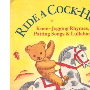 Ride a Cock-Horse - Knee Jogging Rhymes, Patting Songs, and Lullabies