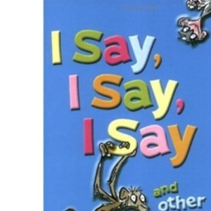 I Say, I Say, I Say and Other Joke Poems