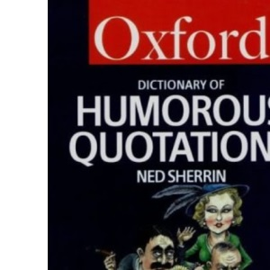 The Oxford Dictionary of Humorous Quotations (Oxford Paperback Reference)