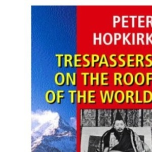 Trespassers on the Roof of the World: The Race for Lhasa