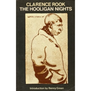 The Hooligan Nights: Being the Life and Opinions of a Young and Impertinent Criminal Recounted by Himself and Set Forth by Clarence Rook (Oxford Paperbacks)